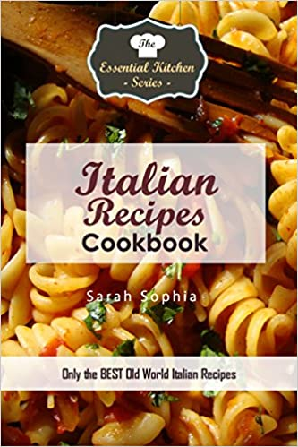Italian Recipes Cookbook: Only the BEST Old World Italian