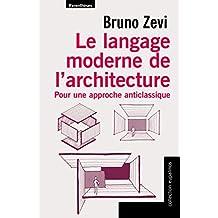 Langage moderne de l'architecture (Le): Pour une approche anticlassique