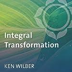 Integral Transformation: What Works | Ken Wilber