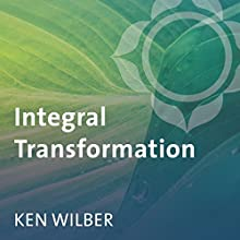 Integral Transformation: What Works Speech by Ken Wilber Narrated by Ken Wilber