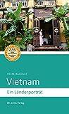 Vietnam: Ein Länderporträt (Diese Buchreihe wurde mit dem ITB-BuchAward ausgezeichnet)