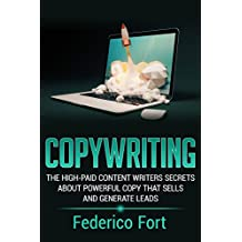Copywriting: The High-Paid Content Writers Secrets About Powerful Copy That Sells And Generate Leads
