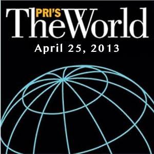 The World, April 25, 2013 Radio/TV Program