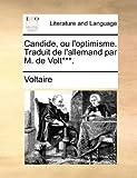 Candide, ou l'optimisme. Traduit de l'allemand par M. de Volt***. (French Edition)