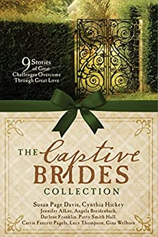 The Captive Brides Collection: 9 Stories of Great Challenges Overcome through Great Love by [AlLee, Jennifer, Breidenbach, Angela, Davis, Susan Page, Franklin, Darlene, Hall, Patty Smith, Hickey, Cynthia, Pagels, Carrie Fancett, Thompson, Lucy, Welborn, Gina]