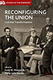 Reconfiguring the Union : Civil War Transformations, , 1137336471