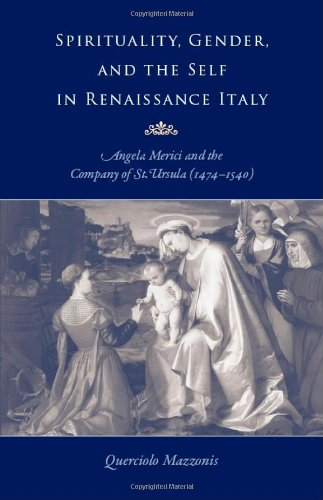 Spirituality, Gender, and the Self in Renaissance Italy: Angela Merici and the Company of St. Ursula (1474-1540)