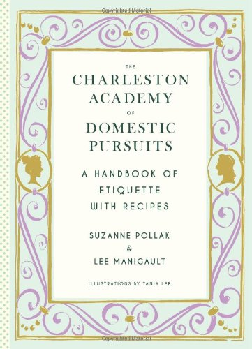 The Charleston Academy of Domestic Pursuits: A Handbook of Etiquette with Recipes (Starter Domestic)