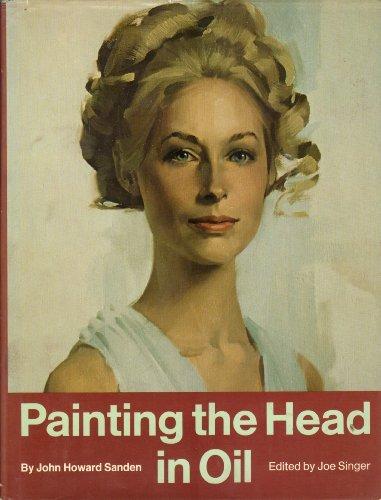 Painting the Head in Oil by John Howard Sanden (1976-01-01)