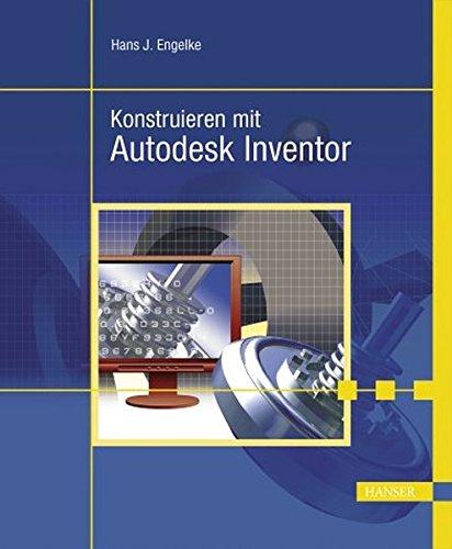 Konstruieren mit Autodesk Inventor 9: auch für die Versionen 8, 7 und 6