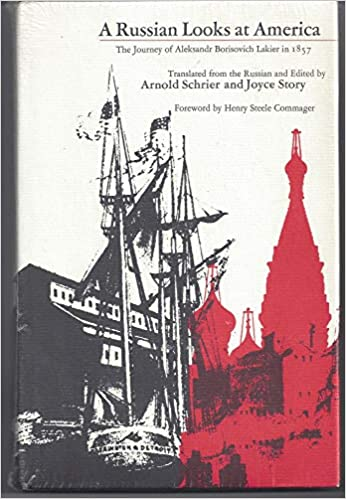 A Russian Looks at America: The Journey of Aleksandr Borisovich Lakier in 1857 (English and Russian Edition): Aleksandr Borisovich Lakier, Joyce Story, Arnold Schrier, Henry Steele Commager: 9780226467955: Amazon.com: Books