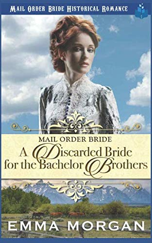 Books : Mail Order Bride: A Discarded Bride for the Bachelor Brothers