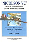 Nicolson V.C.: Full and Authorised Biography of James Brindley Nicolson: The only pilot of Fighter Command in World War II to be awarded the Victoria Cross by Peter D. Mason (1-Aug-1991) Paperback