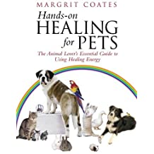 Hands-On Healing For Pets: The Animal Lover's Essential Guide To Using Healing Energy by Margrit Coates (2003-06-05)