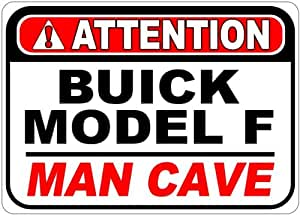 BUICK MODEL F Attention Man Cave Aluminum Street Sign - 10 x 14 Inches