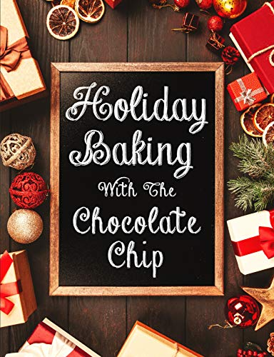 Holiday Baking With The Chocolate Chip (1)
