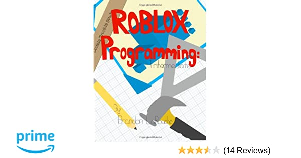 3e9ccdaa2d37a8 Intermediate ROBLOX Programming  (Full Color Edition)  Brandon J LaRouche   9780985451318  Amazon.com  Books