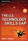 The U.S. Technology Skills Gap: What Every Technology Executive Must Know to Save America's Future (Wiley CIO)