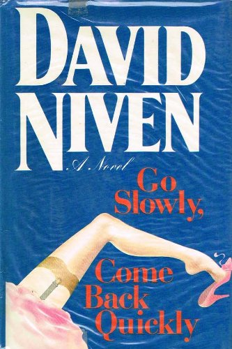 Go Slowly, Come Back Quickly by David Niven