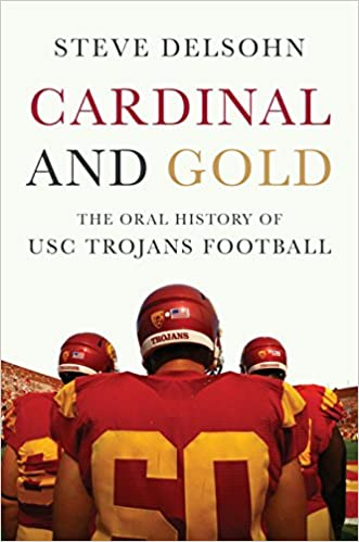 Cardinal And Gold The Oral History Of Usc Trojans Football