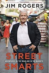 Street Smarts: Adventures on the Road and in the Markets by Rogers, Jim (2013) Hardcover