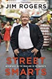 Street Smarts: Adventures on the Road and in the Markets by Rogers, Jim (2013)