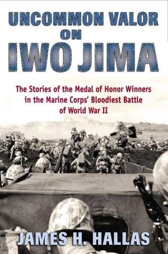 Uncommon Valor on Iwo Jima: The Story of the Medal of Honor Recipients in the Marine Corps' Bloodiest Battle of World War II