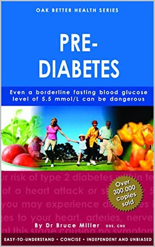 Pre-Diabetes: Even A Borderline Fasting Blood Glucose Level of 5.5 mmol/L Can Be Dangerous (Oak Better Health Series)