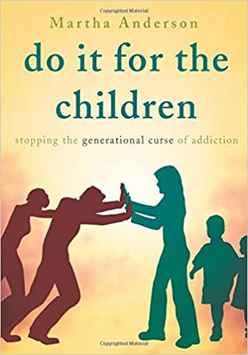 Do It for the Children: Stopping the Generational Curse of Addiction