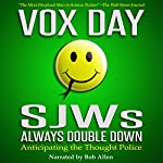 SJWs Always Double Down: Anticipating the Thought Police (The Laws of Social Justice Book 2) | Vox Day