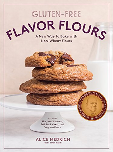 Wheat Free Pastry Recipe - Gluten-Free Flavor Flours: A New Way to Bake with Non-Wheat Flours, Including Rice, Nut, Coconut, Teff, Buckwheat, and Sorghum Flours