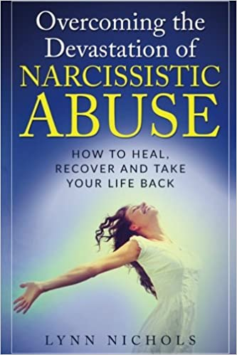Overcoming the Devastation of Narcissistic Abuse: How to Heal