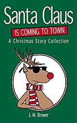 Santa Claus is Coming to Town: A Christmas Story Collection