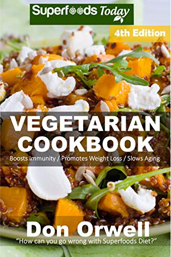 Vegetarian Cookbook: Over 125 Quick and Easy Gluten Free Low Cholesterol Whole Foods Recipes full of Antioxidants & Phytochemicals by Don Orwell