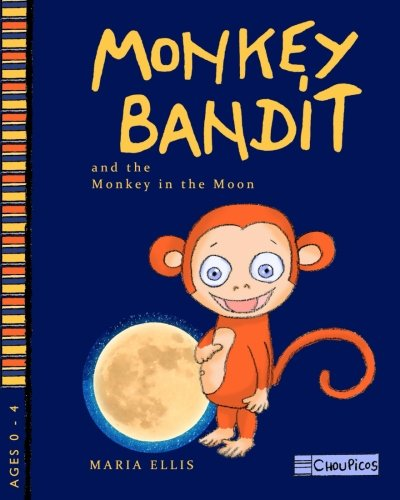 Download Monkey Bandit and the Monkey in the Moon (Monkey Bandit Children's Books for Babies and Toddlers Ages 0 - 4) (Volume 1) pdf epub