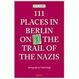 111 Places in Berlin - On the Trail of the Nazis