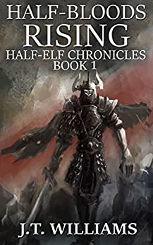 Half-Bloods Rising (Half-Elf Chronicles Book 1) by [Williams, J.T.]