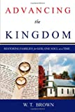 Advancing the Kingdom, W. T. Brown, 1414118376