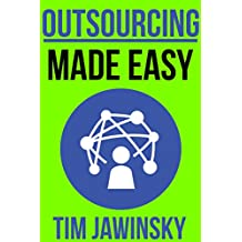 Outsourcing Guide: The Ultimate Outsourcing Guide for Entrepreneurs (Outsourcing Guide for Etrepreneurs, Virtual Assistants, Fiverr, Elance, Home Business Book 1)