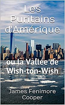 Les Puritains d'Amérique: ou la Vallée de Wish-ton-Wish (French Edition)