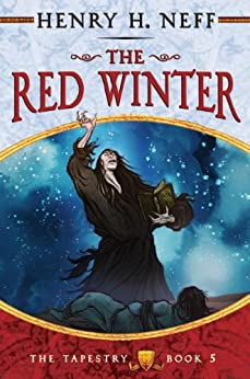 The Red Winter: Book Five of The Tapestry by [Neff, Henry H.]