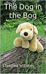 The Dog in the Bog (Children's Picture Books That Teach Life Lessons Book 2)