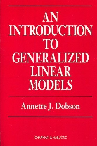 An Introduction to Generalized Linear Models, First Edition (Chapman & Hall Statistics Text Series) by Annette J. Dobson (1-Feb-1990) Paperback