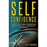 Self Confidence: Unleash Your Hidden Potential and Breakthrough Your Limitations of Confidence (Self Confidence Books, Self Esteem Workbook, Confidence)