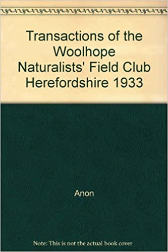 ed8ab61bc07a3 Transactions of the Woolhope Naturalists  Field Club Herefordshire 1933  Paperback – 1933