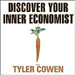 Discover Your Inner Economist | Tyler Cowen