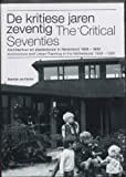 The Critical Seventies: Architecture and Urban Planning in the Netherlands 1968-1982