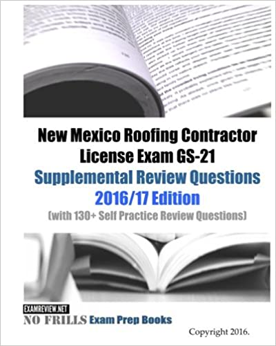 New Mexico Roofing Contractor License Exam GS 21 Supplemental Review  Questions 2016/17 Edition: (with 130+ Self Practice Review Questions) Large  Print ...