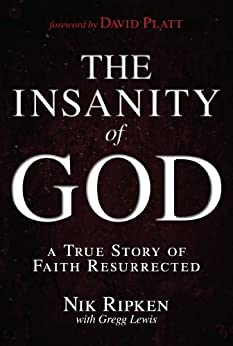 The Insanity of God: A True Story of Faith Resurrected by [Ripken, Nik, Lewis, Gregg]