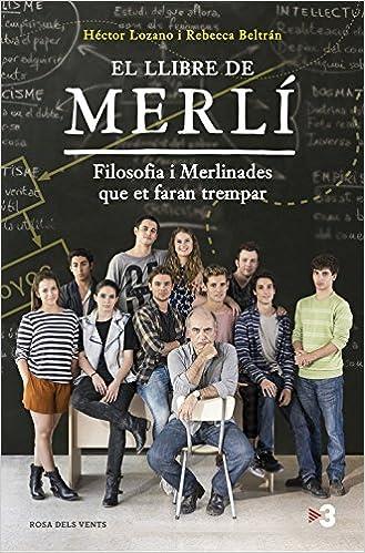 El llibre de Merlí: Filosofia i merlinades que et faran trempar: Amazon.es: Héctor Lozano, Rebecca Beltrán: Libros